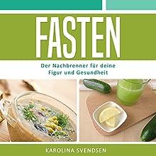Fasten: Der Nachbrenner für deine Figur und Gesundheit Hörbuch von Karolina Svendsen Gesprochen von: Anne-Wiebke Weber