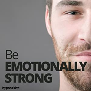 Be Emotionally Strong Hypnosis Speech