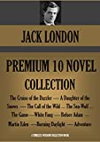 JACK LONDON PREMIUM 10 NOVEL COLLECTION   Cruise of the Dazzler; Daughter of the Snows; Call of the Wild; Sea-Wolf; White Fang and many more (Timeless Wisdom Collection Book 2510)