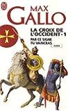La Croix de l'Occident, Tome 1 : Par ce signe tu vaincras : (Tu hoc signo vinces)