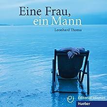 Eine Frau, ein Mann (       ungekürzt) von Leonhard Thoma Gesprochen von: Leonhard Thoma