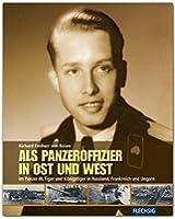 Als Panzeroffizier in Ost und West: Im Panzer III, Tiger und Königstiger in Russland, Frankreich und Ungarn
