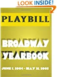 The Playbill Broadway Yearbook: June 1, 2004 - May 31, 2005