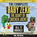 Baby Zeke: The Diary of a Chicken Jockey: The Complete Minecraft Series, Books 1-9 Audiobook by  Dr. Block Narrated by Mark Sanderlin