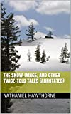 Image of The Snow-Image, and Other Twice-Told Tales (Annotated)