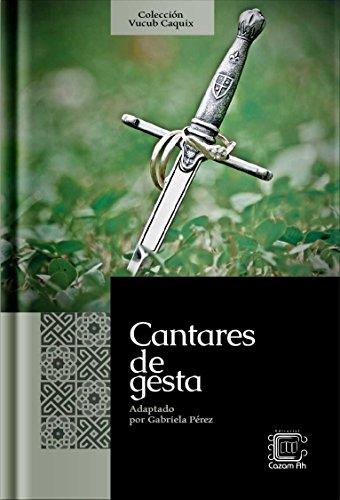 Cantares de gesta: resumen en español moderno (Colección Vucub Caquix nº 1)