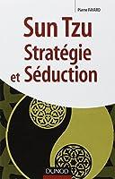 Sun Tzu. Stratégie et Séduction