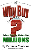 img - for Why Buy When Renting Makes You Millions? book / textbook / text book
