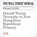 Donald Trump Triumphs in New Hampshire Republican Primary | Janet Hook,Patrick O'Connor