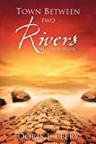 img - for TOWN BETWEEN TWO RIVERS book / textbook / text book