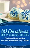 51 Christmas Drop Cookie Recipes - Traditional Drop Cookies, Seasonal and Unique Drop Cookies (The Ultimate Christmas Recipes and Recipes For Christmas Collection)