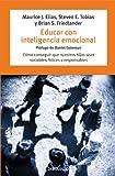 Educar con inteligencia emocional/ Emotionally Intelligent Parenting (Spanish Edition) (8497598644) by Elias, Maurice J.