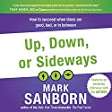 Up, Down, or Sideways: How to Succeed When Times Are Good, Bad, or In Between (       UNABRIDGED) by Mark Sanborn Narrated by Bill DeWees