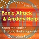 Panic Attack & Anxiety Help: Sleep Meditation & Alpha Theta Hypnosis with the Sleep Lab | Joel Thielke,Catherine Perry