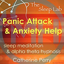 Panic Attack & Anxiety Help: Sleep Meditation & Alpha Theta Hypnosis with the Sleep Lab Speech by Joel Thielke, Catherine Perry Narrated by Catherine Perry