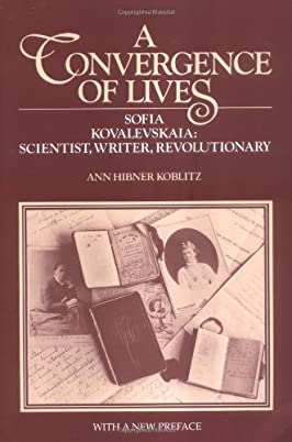 A Convergence of Lives: Sofia Kovalevskaia, Scientist, Writer, Revolutionary (Lives of Women in Science)