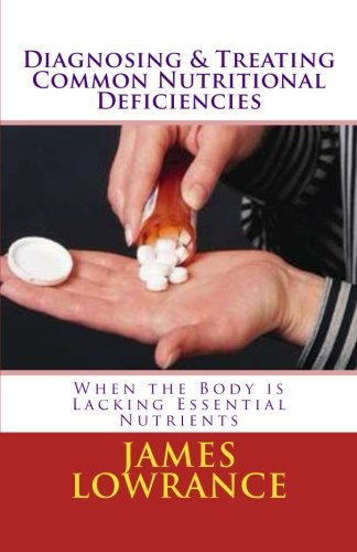 Diagnosing & Treating Common Nutritional Deficiencies: When the Body is Lacking Essential Nutrients
