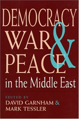 Democracy, War, and Peace in the Middle East (Indiana Series in Arab and Islamic Studies)