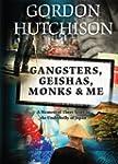Gangsters, Geishas, Monks & Me: A Mem...