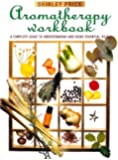 Aromatherapy Workbook: Understanding Essential Oils - From Plant to Bottle