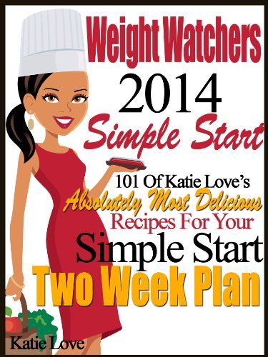 Weight 2014 Watchers Simple Start 101 Of Katie Love's Absolutely Most Delicious Recipes For Your Simple Start Two Week Plan by Katie Love