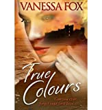 img - for [ TRUE COLOURS: CAN YOU EVER FORGET YOUR FIRST LOVE? ] By Fox, Vanessa ( Author) 2013 [ Paperback ] book / textbook / text book