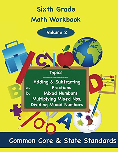 Sixth Grade Math Volume 2: Adding and Subtracting   a.) Fractions  b.) Mixed Numbers,  Multiplying Mixed Numbers,  Dividing Mixed Numbers (Mixed Fraction compare prices)