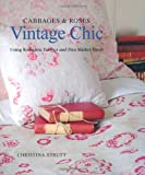 Vintage Chic: Cabbages & Roses: Using Romantic Fabrics and Flea Market Finds