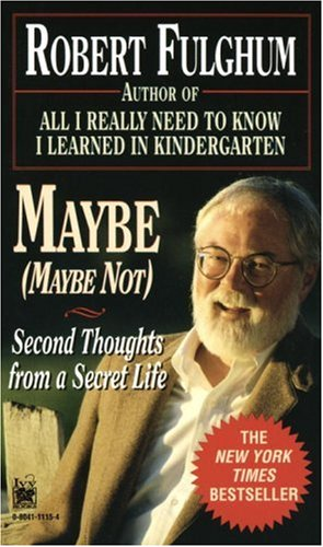 Maybe (Maybe Not) (Maybe Not : Second Thoughts from a Secret Life), Robert Fulghum