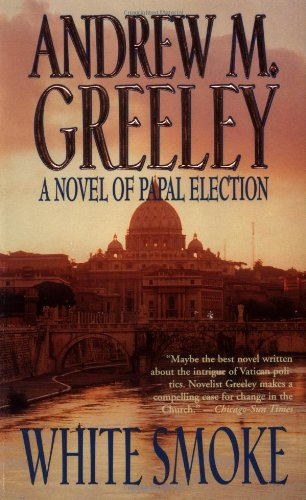 White Smoke: A Novel of Papal Election, Greeley, Andrew M.