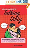 The Nice Girl's Guide to Talking Dirty: Ignite Your Sex Life with Naughty Whispers, Hot Desires, and Screams of Passion