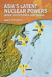 Asia's Latent Nuclear Powers: Japan, South Korea and Taiwan (Adelphi series)