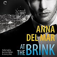At the Brink | Livre audio Auteur(s) : Anna del Mar Narrateur(s) : Summer Morton, Jeremy York