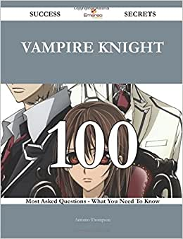 Vampire Knight 100 Success Secrets - 100 Most Asked Questions On Vampire Knight - What You Need To Know