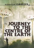 Journey to the Centre of the Earth (Essential Classics)