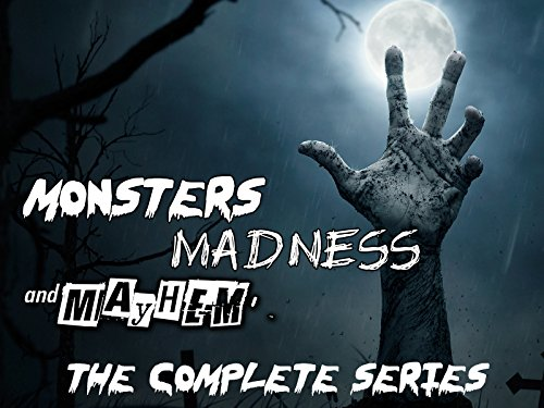 Monsters, Madness and Mayhem - The Complete Series