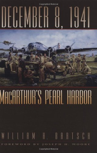 December 8, 1941: MacArthur's Pearl Harbor (Texas A&M University Military History Series, 87.) PDF