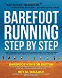img - for Barefoot Running Step by Step: Barefoot Ken Bob, the Guru of Shoeless Running, Shares His Personal Technique for Running with More Speed, Less Impact, Fewer Injuries and More Fun by Roy M. Wallack, Barefoot Ken Bob Saxton (5/1/2011) book / textbook / text book