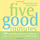 img - for Five Good Minutes: 100 Morning Practices to Help You Stay Calm and Focused All Day Long (The Five Good Minutes Series) book / textbook / text book