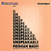 The Unspeakable: And Other Subjects of Discussion (       UNABRIDGED) by Meghan Daum Narrated by Meghan Daum