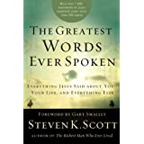 The Greatest Words Ever Spoken: Everything Jesus Said About You, Your Life, and Everything Else ~ Steven K. Scott