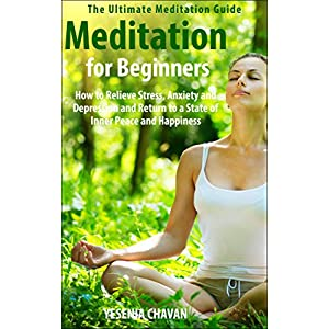 Meditation: Meditation for Beginners - How to Relieve Stress, Anxiety and Depression and Return to a State of Inner Peace and Happiness (How to Medita
