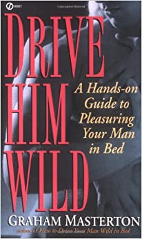 Drive Him Wild: A Hands-On Guide to Pleasuring Your Man in