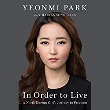In Order to Live: A North Korean Girl's Journey to Freedom (       UNABRIDGED) by Yeonmi Park Narrated by Eji Kim