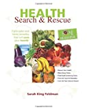 Sarah King Feldman Health Search & Rescue: 7 Principles and Home Remedies That Will Save Your Health.