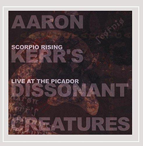 Aaron Kerr's Dissonant Creatures - Scorpio Rising: Live At The Picador