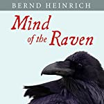 Mind of the Raven: Investigations and Adventures with Wolf-Birds | Bernd Heinrich