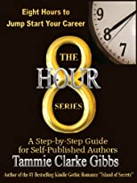 8 Hours to Jump Start Your Career: A Step-By-Step Guide for Self-Published Authors (The 8 Hour Series)