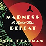 Madness Is Better than Defeat | Ned Beauman
