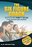 img - for The Six Figure Coach: How to Go From Nuthin' to Success in the Transformation Business! book / textbook / text book